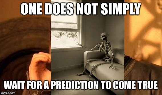 One Does Not Simply Meme | ONE DOES NOT SIMPLY WAIT FOR A PREDICTION TO COME TRUE | image tagged in memes,one does not simply | made w/ Imgflip meme maker