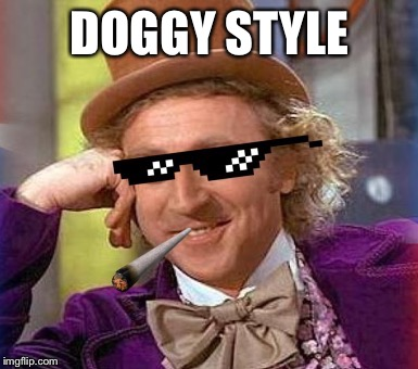 Swag Wonka | DOGGY STYLE | image tagged in swag wonka | made w/ Imgflip meme maker