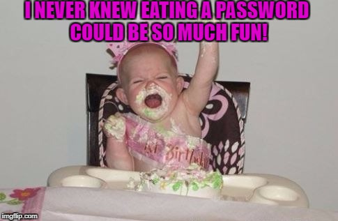 I NEVER KNEW EATING A PASSWORD COULD BE SO MUCH FUN! | made w/ Imgflip meme maker