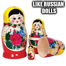 LIKE RUSSIAN DOLLS | made w/ Imgflip meme maker