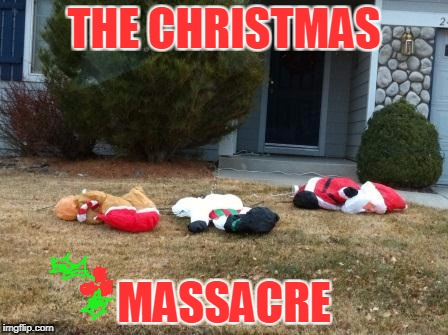 THE CHRISTMAS MASSACRE | made w/ Imgflip meme maker
