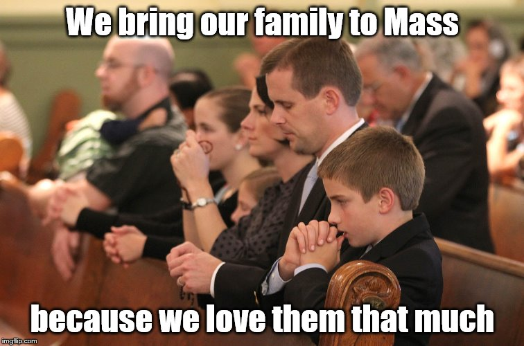 We bring our family to Mass because we love them that much | image tagged in family,mass | made w/ Imgflip meme maker