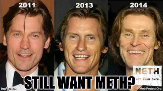 Change For The Worse | STILL WANT METH? | image tagged in meth,face | made w/ Imgflip meme maker