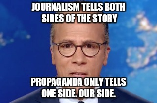 Impartial Holt | JOURNALISM TELLS BOTH SIDES OF THE STORY PROPAGANDA ONLY TELLS ONE SIDE. OUR SIDE. | image tagged in impartial holt | made w/ Imgflip meme maker