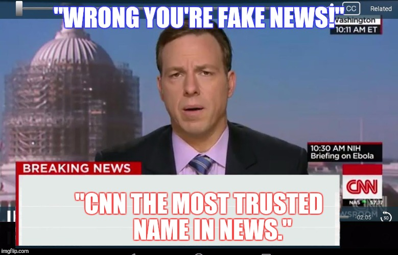 "CNN Crazy News Network | ""WRONG YOU'RE FAKE NEWS!"" ""CNN THE MOST TRUSTED      NAME IN NEWS."" 