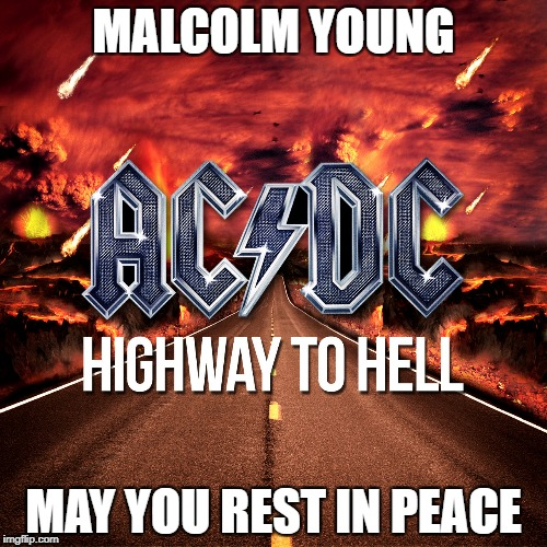 MALCOLM YOUNG MAY YOU REST IN PEACE | image tagged in acdc | made w/ Imgflip meme maker