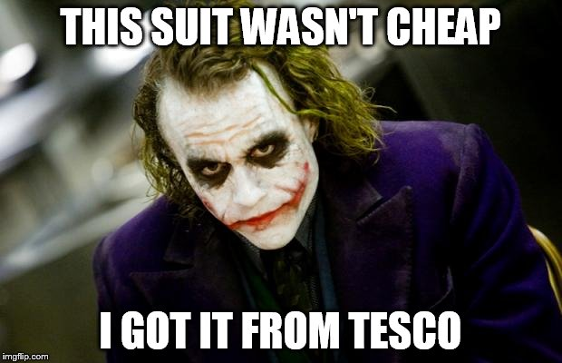 why so serious joker | THIS SUIT WASN'T CHEAP I GOT IT FROM TESCO | image tagged in why so serious joker | made w/ Imgflip meme maker