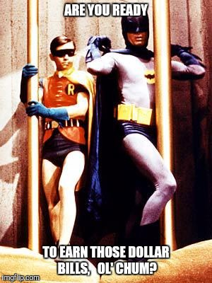 Superhero week...Batman and Robin (the college years) | ARE YOU READY TO EARN THOSE DOLLAR BILLS,   OL' CHUM? | image tagged in batman pole,strippers,superhero week,funny,tips | made w/ Imgflip meme maker