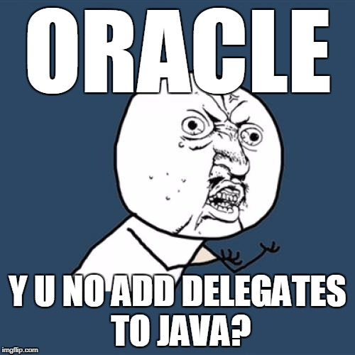 Y U No Meme | ORACLE Y U NO ADD DELEGATES TO JAVA? | image tagged in memes,y u no | made w/ Imgflip meme maker