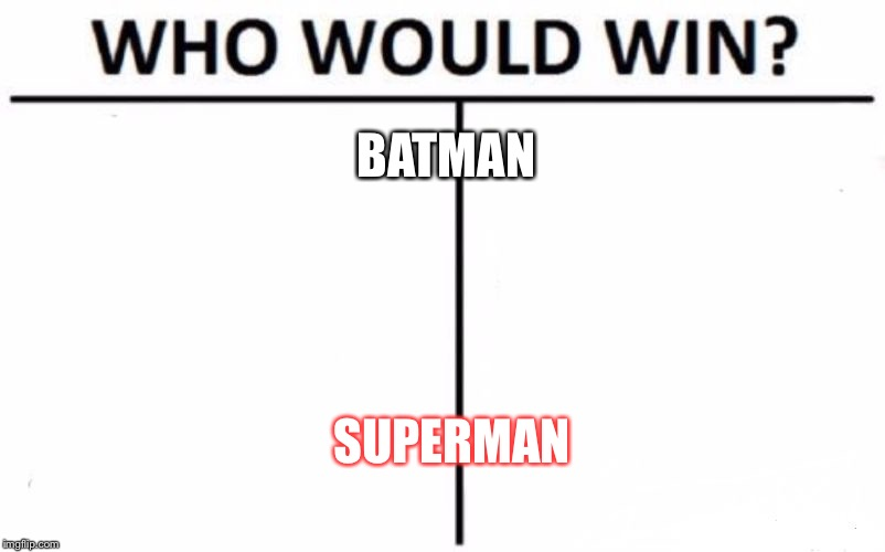 Who Would Win? Meme | BATMAN SUPERMAN | image tagged in who would win | made w/ Imgflip meme maker