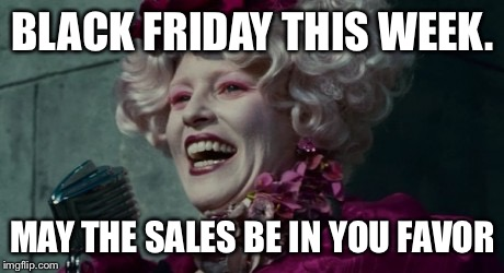 Hello darkness my old friend... | BLACK FRIDAY THIS WEEK. MAY THE SALES BE IN YOU FAVOR | image tagged in may the be in your favor | made w/ Imgflip meme maker