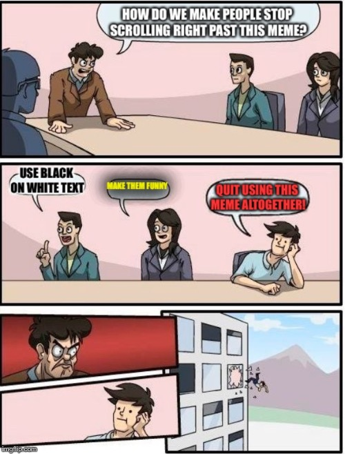 Not what he had in mind... | . | image tagged in boardroom meeting suggestion | made w/ Imgflip meme maker