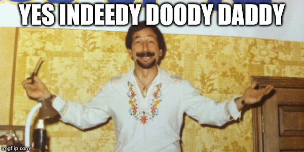 YES INDEEDY DOODY DADDY | made w/ Imgflip meme maker