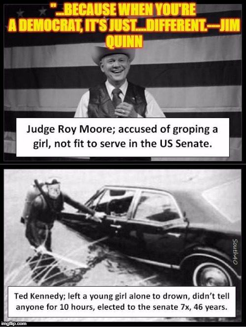 "Roy Moore | ""...BECAUSE WHEN YOU'RE A DEMOCRAT, IT'S JUST....DIFFERENT.---JIM QUINN 