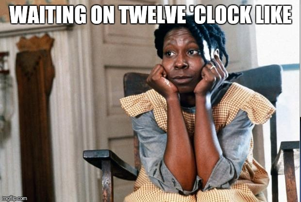 Celie waiting  | WAITING ON TWELVE 'CLOCK LIKE | image tagged in celie waiting | made w/ Imgflip meme maker