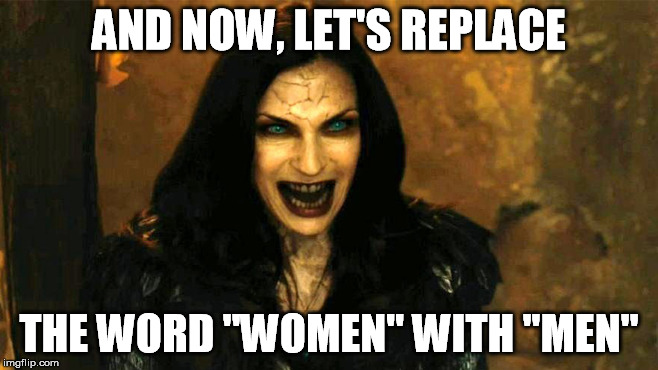 AND NOW, LET'S REPLACE THE WORD ''WOMEN'' WITH ''MEN'' | made w/ Imgflip meme maker