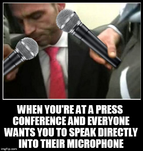 interview | WHEN YOU'RE AT A PRESS CONFERENCE AND EVERYONE WANTS YOU TO SPEAK DIRECTLY INTO THEIR MICROPHONE | image tagged in nsfw weekend,nsfw,blowjob,press conference,microphone,oral sex | made w/ Imgflip meme maker