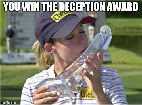 YOU WIN THE DECEPTION AWARD | made w/ Imgflip meme maker