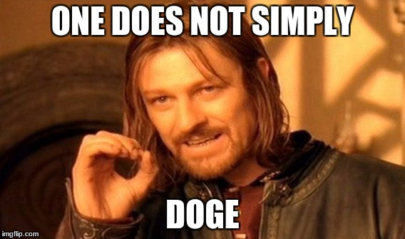 One Does Not Simply Meme | ONE DOES NOT SIMPLY DOGE | image tagged in memes,one does not simply | made w/ Imgflip meme maker