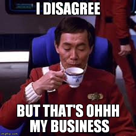 Sulu that's ooohh my business | I DISAGREE BUT THAT'S OHHH MY BUSINESS | image tagged in sulu that's ooohh my business | made w/ Imgflip meme maker