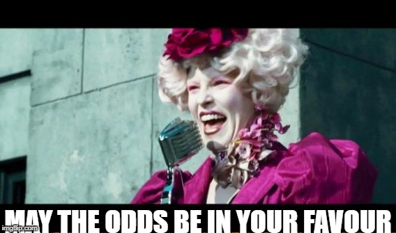 MAY THE ODDS BE IN YOUR FAVOUR | made w/ Imgflip meme maker