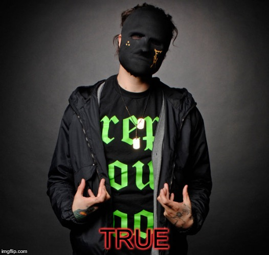Funny Man(Hollywood Undead) | TRUE | image tagged in funny manhollywood undead | made w/ Imgflip meme maker