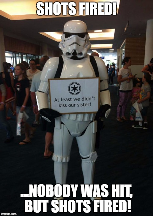 The Empire Talks Smack | SHOTS FIRED! ...NOBODY WAS HIT, BUT SHOTS FIRED! | image tagged in star wars,shots fired,stormtrooper | made w/ Imgflip meme maker