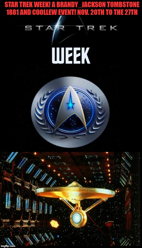 STAR TREK WEEK! A BRANDY_JACKSON TOMBSTONE 1881 AND COOLLEW EVENT! NOV. 20TH TO THE 27TH | made w/ Imgflip meme maker