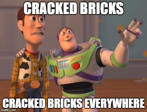 X, X Everywhere Meme | CRACKED BRICKS CRACKED BRICKS EVERYWHERE | image tagged in memes,x x everywhere | made w/ Imgflip meme maker
