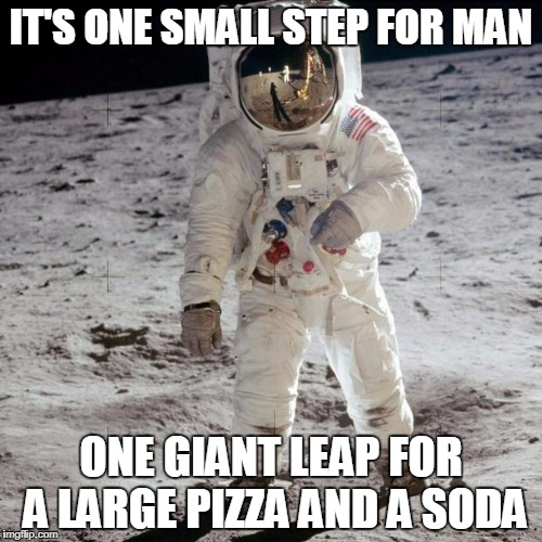 Astronaut | IT'S ONE SMALL STEP FOR MAN ONE GIANT LEAP FOR A LARGE PIZZA AND A SODA | image tagged in astronaut,funny,i'm hungry | made w/ Imgflip meme maker