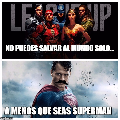 NO PUEDES SALVAR AL MUNDO SOLO... A MENOS QUE SEAS SUPERMAN | image tagged in superman | made w/ Imgflip meme maker