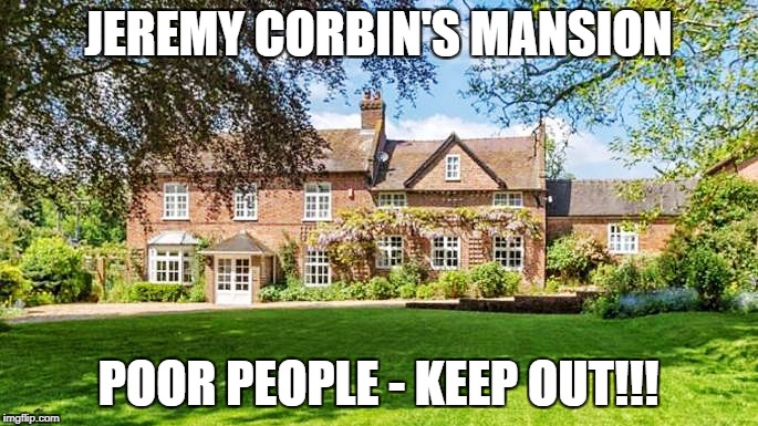JEREMY CORBIN'S MANSION POOR PEOPLE - KEEP OUT!!! | made w/ Imgflip meme maker
