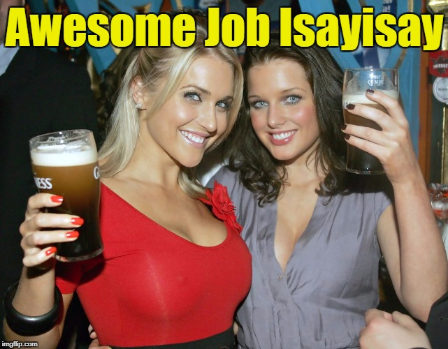 Cheers craziness 2 | Awesome Job Isayisay | image tagged in cheers craziness 2 | made w/ Imgflip meme maker