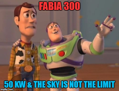X, X Everywhere | FABIA 300 50 KW & THE SKY IS NOT THE LIMIT | image tagged in memes,x,x everywhere,x x everywhere | made w/ Imgflip meme maker