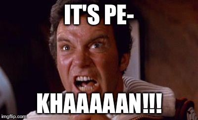 khan | IT'S PE- KHAAAAAN!!! | image tagged in khan | made w/ Imgflip meme maker