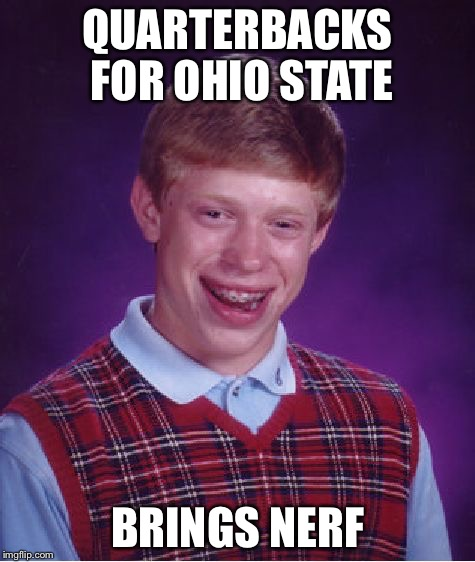 Bad Luck Brian Meme | QUARTERBACKS FOR OHIO STATE BRINGS NERF | image tagged in memes,bad luck brian | made w/ Imgflip meme maker