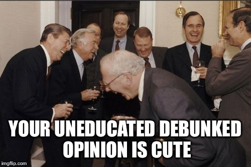 Criminals | YOUR UNEDUCATED DEBUNKED OPINION IS CUTE | image tagged in criminals | made w/ Imgflip meme maker