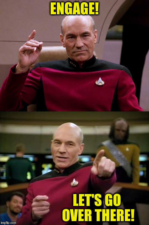 Picard Engage Pointing | ENGAGE! LET'S GO OVER THERE! | image tagged in picard engage pointing | made w/ Imgflip meme maker
