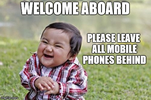 Evil Toddler Meme | WELCOME ABOARD PLEASE LEAVE ALL MOBILE PHONES BEHIND | image tagged in memes,evil toddler | made w/ Imgflip meme maker