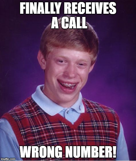 Bad Luck Brian Meme | FINALLY RECEIVES A CALL WRONG NUMBER! | image tagged in memes,bad luck brian | made w/ Imgflip meme maker