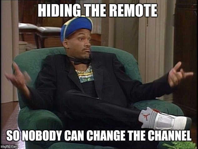 Will Smith | HIDING THE REMOTE SO NOBODY CAN CHANGE THE CHANNEL | image tagged in will smith | made w/ Imgflip meme maker