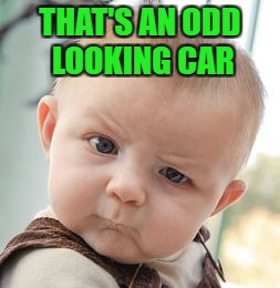 Skeptical Baby Meme | THAT'S AN ODD LOOKING CAR | image tagged in memes,skeptical baby | made w/ Imgflip meme maker