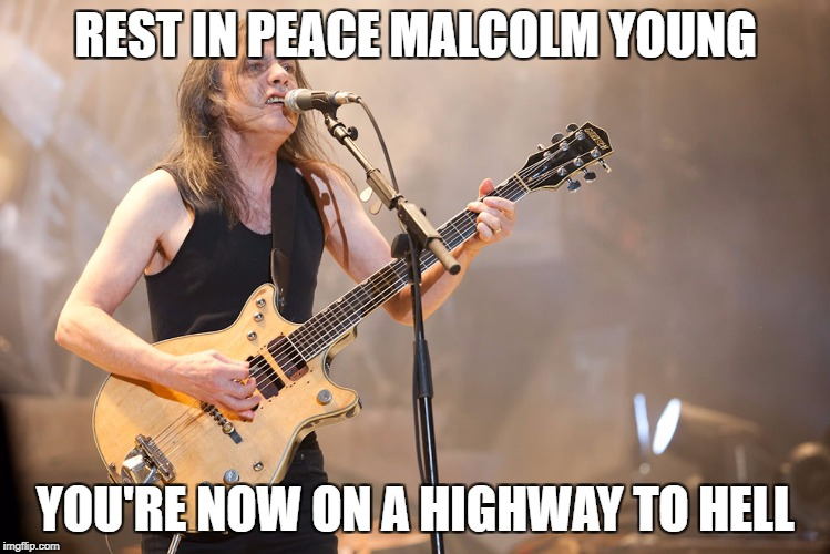 REST IN PEACE MALCOLM YOUNG YOU'RE NOW ON A HIGHWAY TO HELL | made w/ Imgflip meme maker
