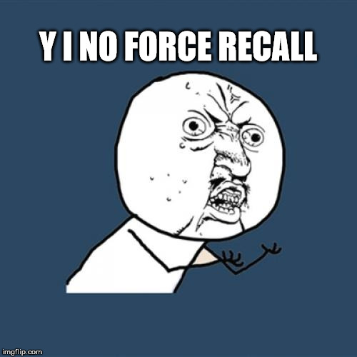 Y U No Meme | Y I NO FORCE RECALL | image tagged in memes,y u no | made w/ Imgflip meme maker