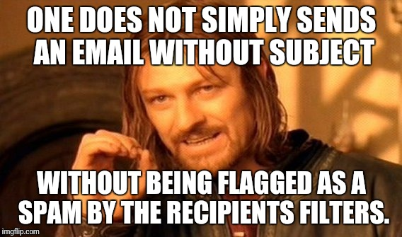 One Does Not Simply Meme | ONE DOES NOT SIMPLY SENDS AN EMAIL WITHOUT SUBJECT WITHOUT BEING FLAGGED AS A SPAM BY THE RECIPIENTS FILTERS. | image tagged in memes,one does not simply | made w/ Imgflip meme maker