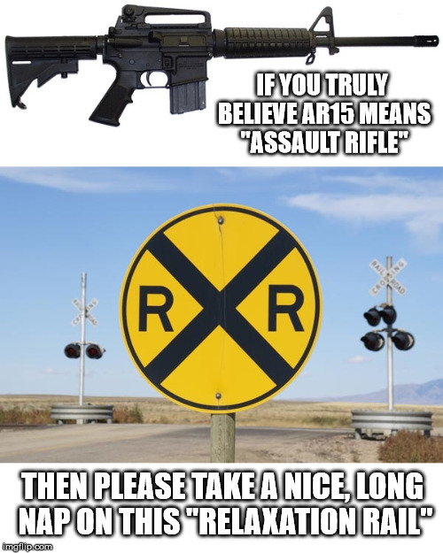"Relaxation Rail | IF YOU TRULY BELIEVE AR15 MEANS ""ASSAULT RIFLE"" THEN PLEASE TAKE A NICE, LONG NAP ON THIS ""RELAXATION RAIL"" 