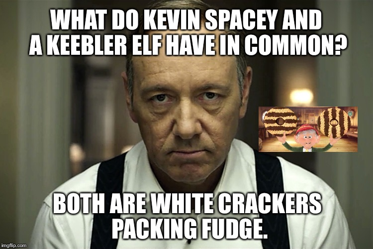 Spacey is a Keebler elf | WHAT DO KEVIN SPACEY AND A KEEBLER ELF HAVE IN COMMON? BOTH ARE WHITE CRACKERS PACKING FUDGE. | image tagged in kevin spacey,nsfw weekend,keebler elf,white crackers,gay jokes,scumbag hollywood | made w/ Imgflip meme maker