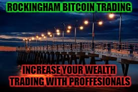 Rockingham Bitcoin Traders | ROCKINGHAM BITCOIN TRADING INCREASE YOUR WEALTH TRADING WITH PROFFESIONALS | image tagged in bitcoin,crypto currency | made w/ Imgflip meme maker