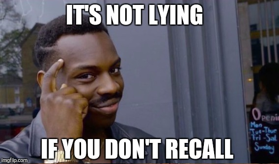 IT'S NOT LYING IF YOU DON'T RECALL | made w/ Imgflip meme maker