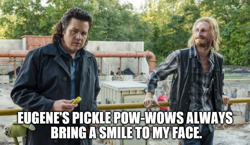 EUGENE'S PICKLE POW-WOWS ALWAYS BRING A SMILE TO MY FACE. | image tagged in eugene and dwight twd | made w/ Imgflip meme maker